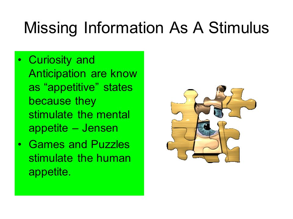 Missing Information As A Stimulus