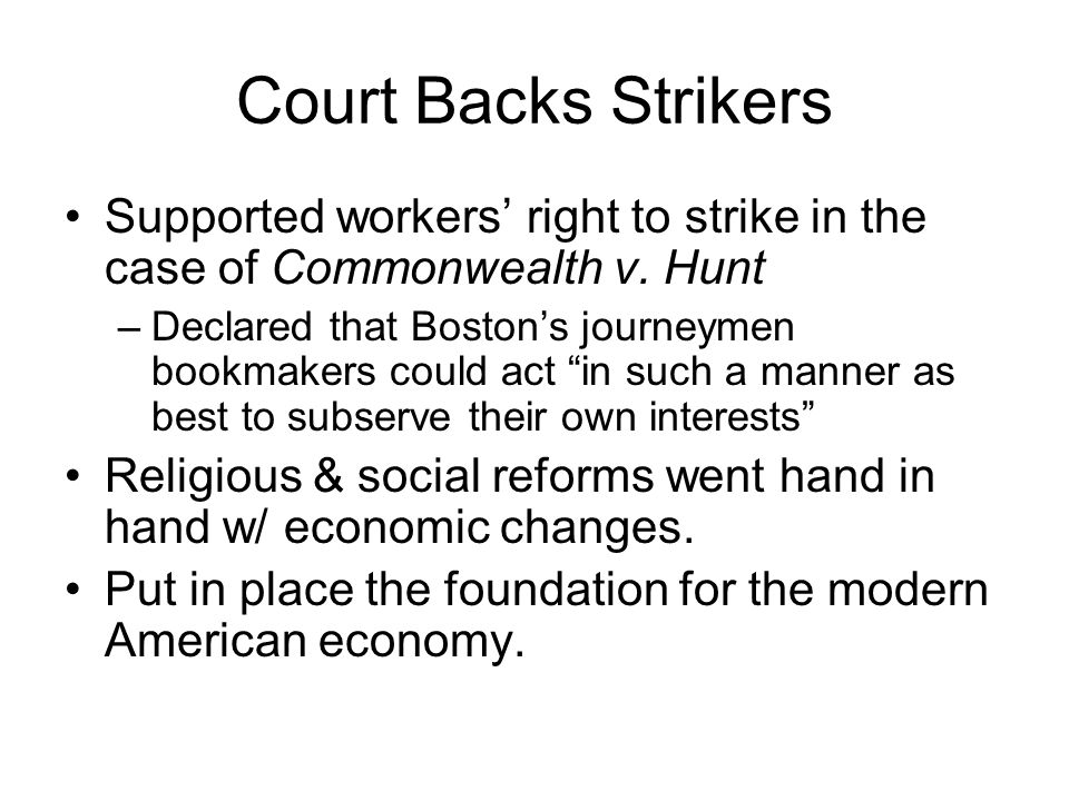 Court Backs Strikers Supported workers' right to strike in the case of Commonwealth v. Hunt.