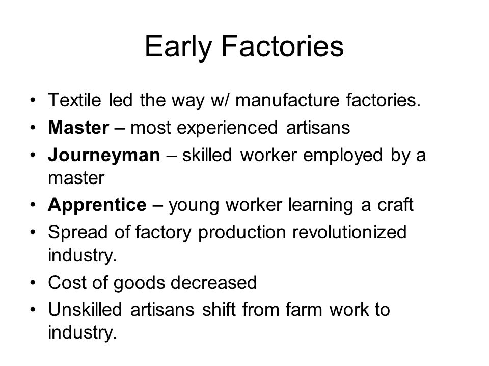 Early Factories Textile led the way w/ manufacture factories.