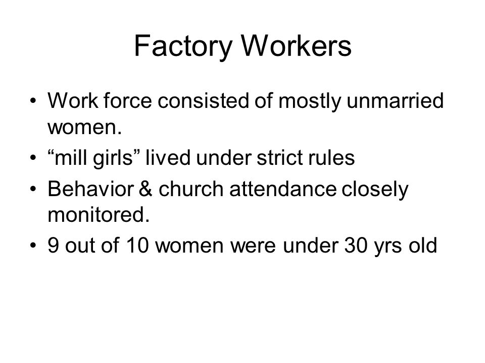 Factory Workers Work force consisted of mostly unmarried women.