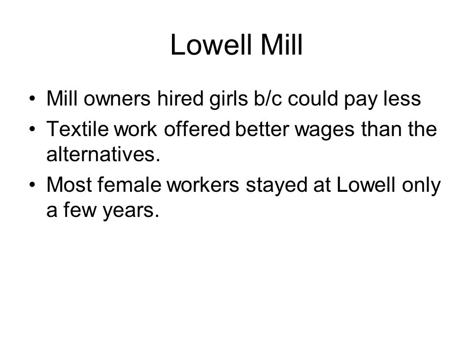Lowell Mill Mill owners hired girls b/c could pay less