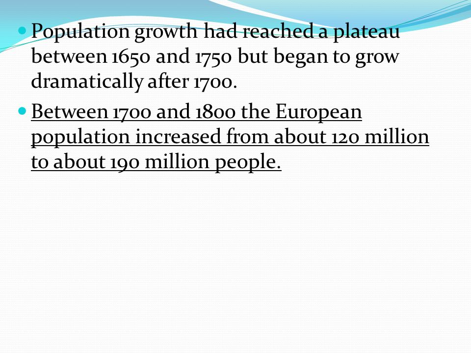 Population growth had reached a plateau between 1650 and 1750 but began to grow dramatically after 1700.