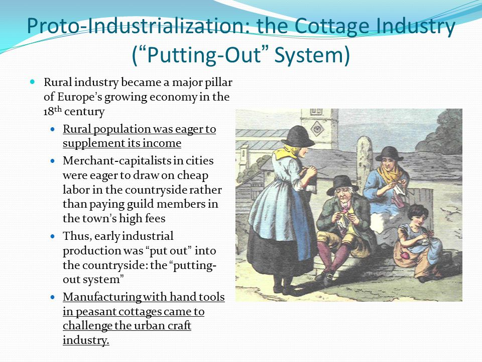 Proto-Industrialization: the Cottage Industry ( Putting-Out System)