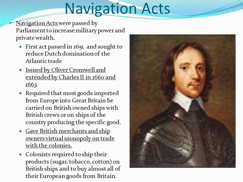 Navigation Acts Navigation Acts were passed by Parliament to increase military power and private wealth.