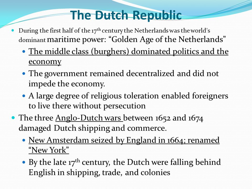 The Dutch Republic During the first half of the 17th century the Netherlands was the world's dominant maritime power: Golden Age of the Netherlands
