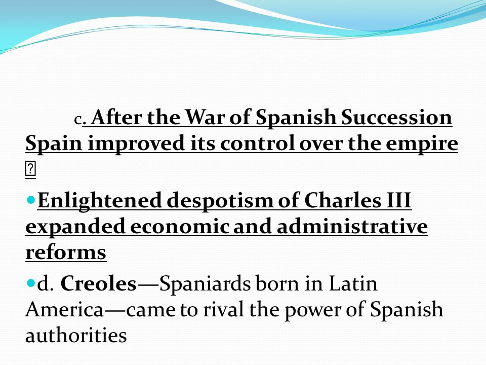 c. After the War of Spanish Succession Spain improved its control over the empire 