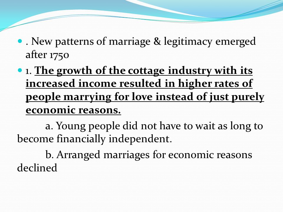 . New patterns of marriage & legitimacy emerged after 1750