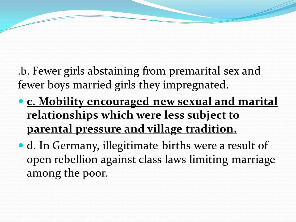 .b. Fewer girls abstaining from premarital sex and fewer boys married girls they impregnated.