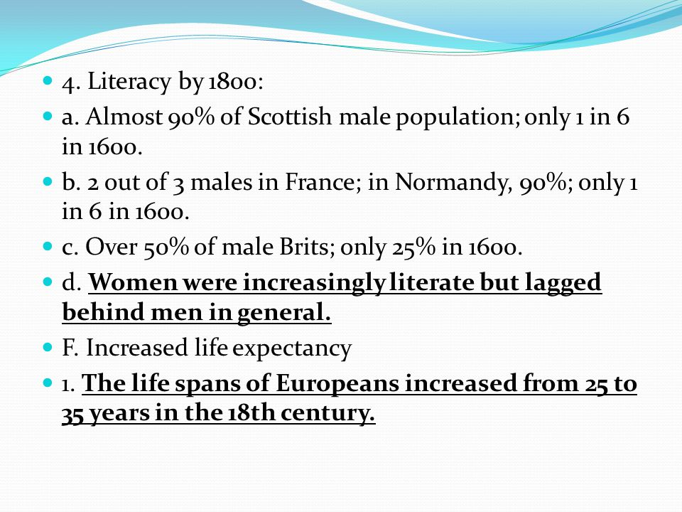 4. Literacy by 1800: a. Almost 90% of Scottish male population; only 1 in 6 in 1600.