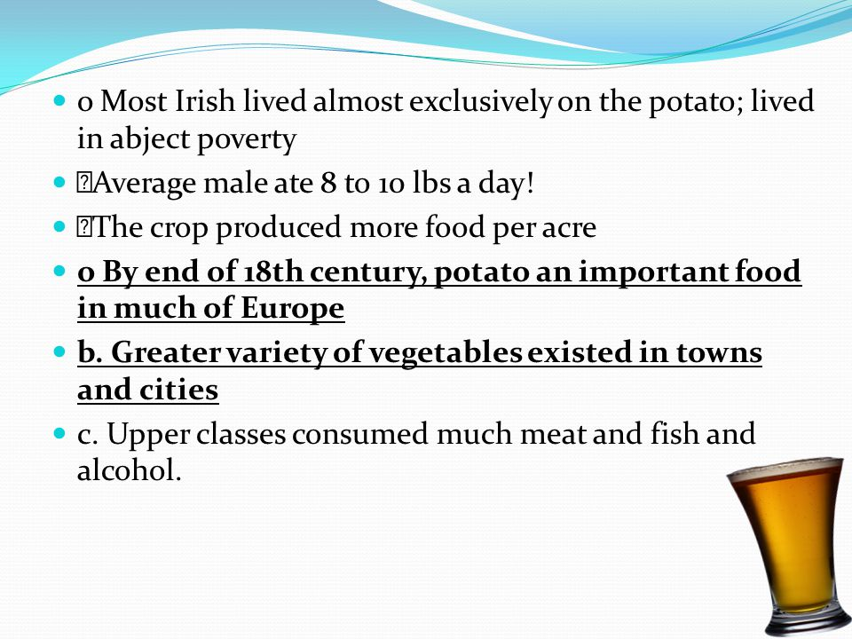 o Most Irish lived almost exclusively on the potato; lived in abject poverty