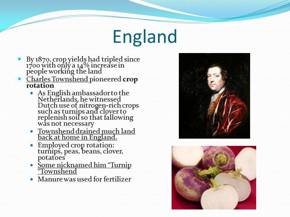 England By 1870, crop yields had tripled since 1700 with only a 14% increase in people working the land.