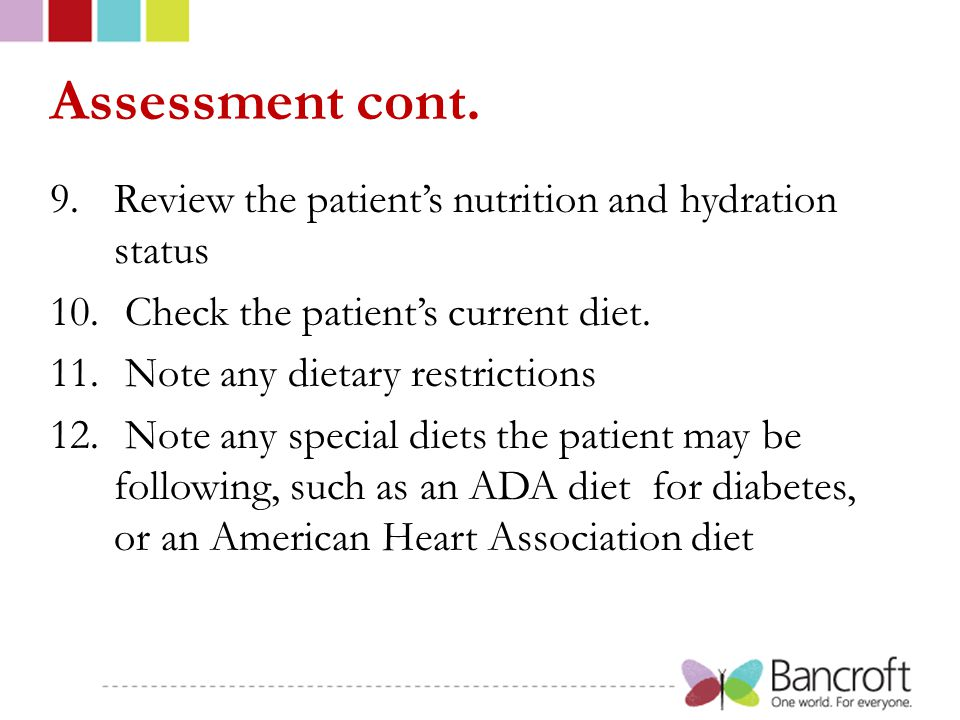 Assessment cont. Review the patient's nutrition and hydration status