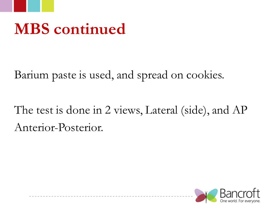 MBS continued Barium paste is used, and spread on cookies.