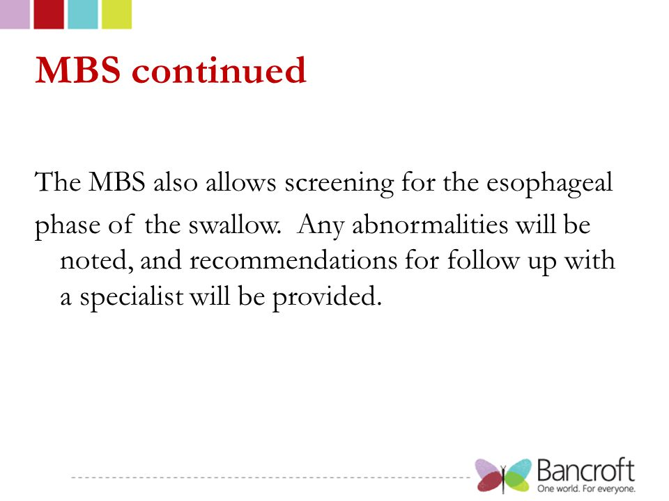 MBS continued The MBS also allows screening for the esophageal