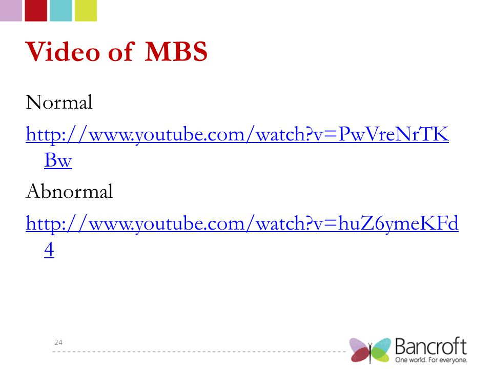 Video of MBS Normal http://www.youtube.com/watch v=PwVreNrTKBw Abnormal http://www.youtube.com/watch v=huZ6ymeKFd4