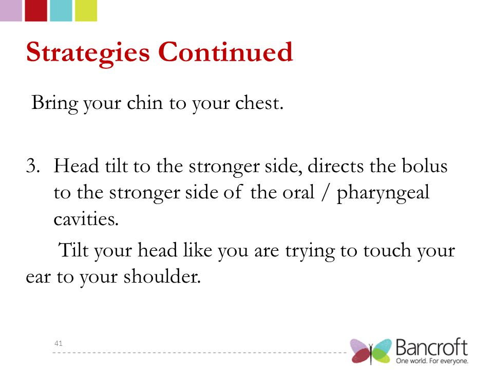 Strategies Continued Bring your chin to your chest.