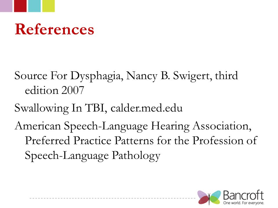 References Source For Dysphagia, Nancy B. Swigert, third edition 2007