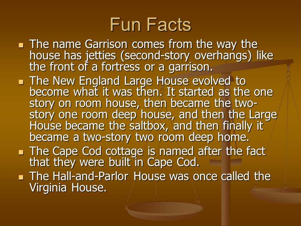 Fun Facts The name Garrison comes from the way the house has jetties (second-story overhangs) like the front of a fortress or a garrison.
