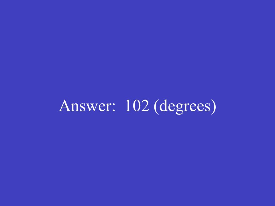Answer: 102 (degrees)