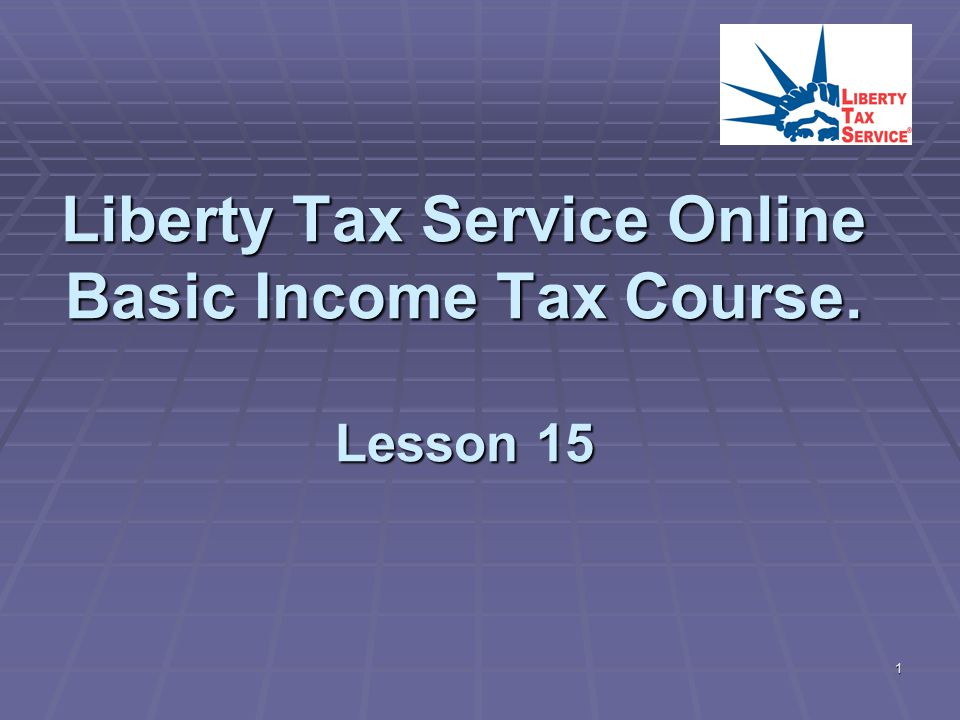 Liberty Tax Service Online Basic Income Tax Course. Lesson 15