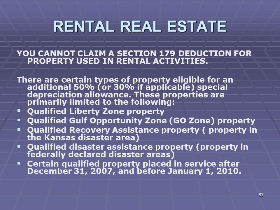 RENTAL REAL ESTATE YOU CANNOT CLAIM A SECTION 179 DEDUCTION FOR PROPERTY USED IN RENTAL ACTIVITIES.