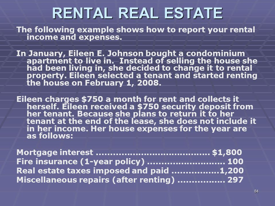 RENTAL REAL ESTATE The following example shows how to report your rental income and expenses.