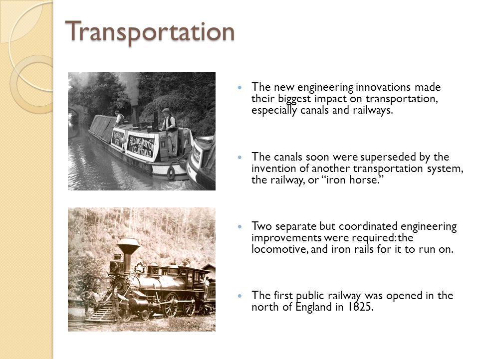 Transportation The new engineering innovations made their biggest impact on transportation, especially canals and railways.