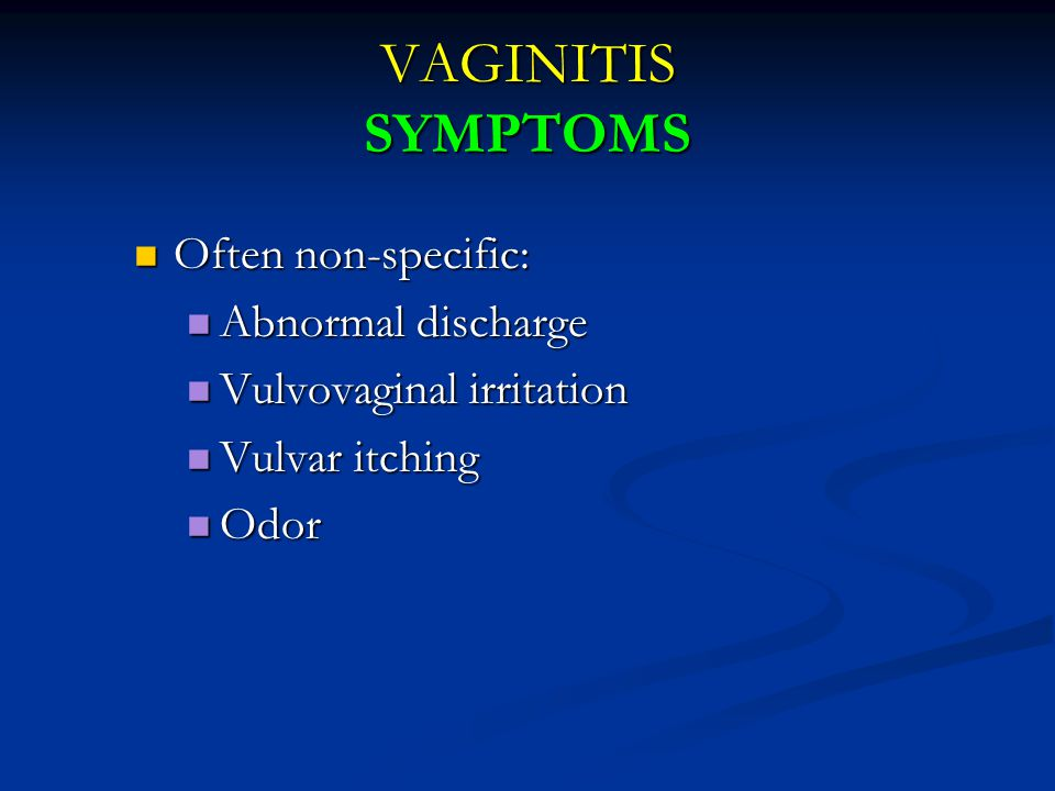 VAGINITIS SYMPTOMS Often non-specific: Abnormal discharge