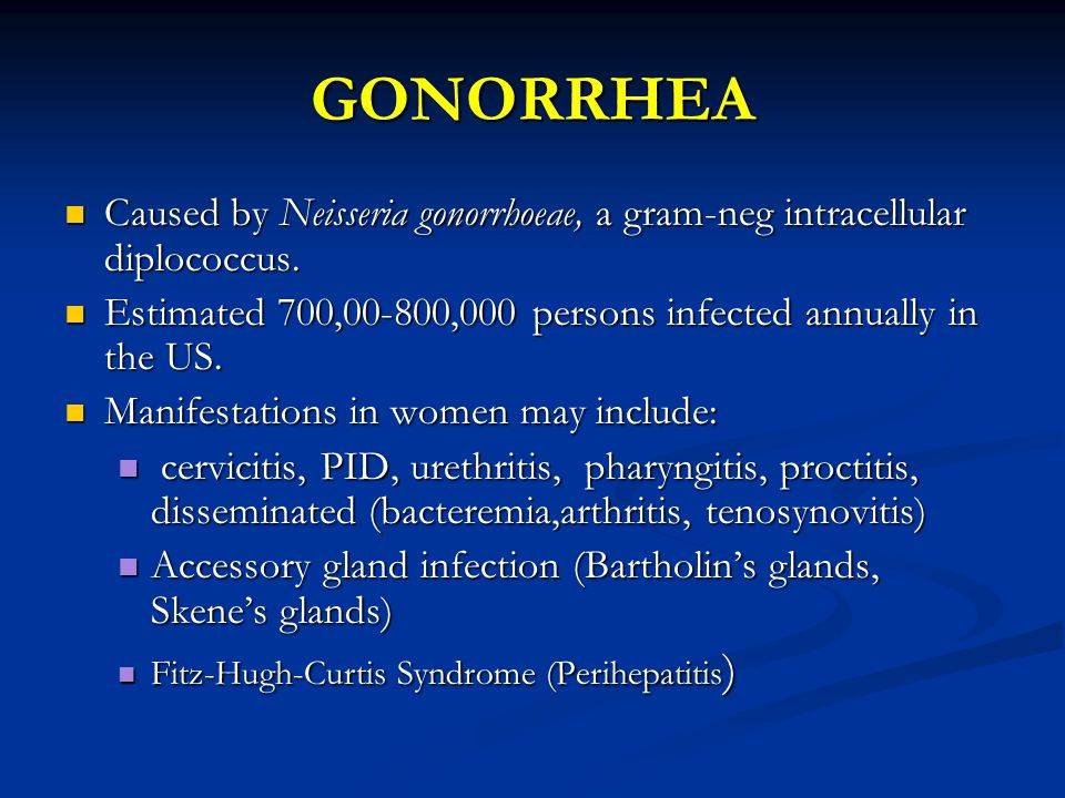 GONORRHEA Caused by Neisseria gonorrhoeae, a gram-neg intracellular diplococcus. Estimated 700,00-800,000 persons infected annually in the US.