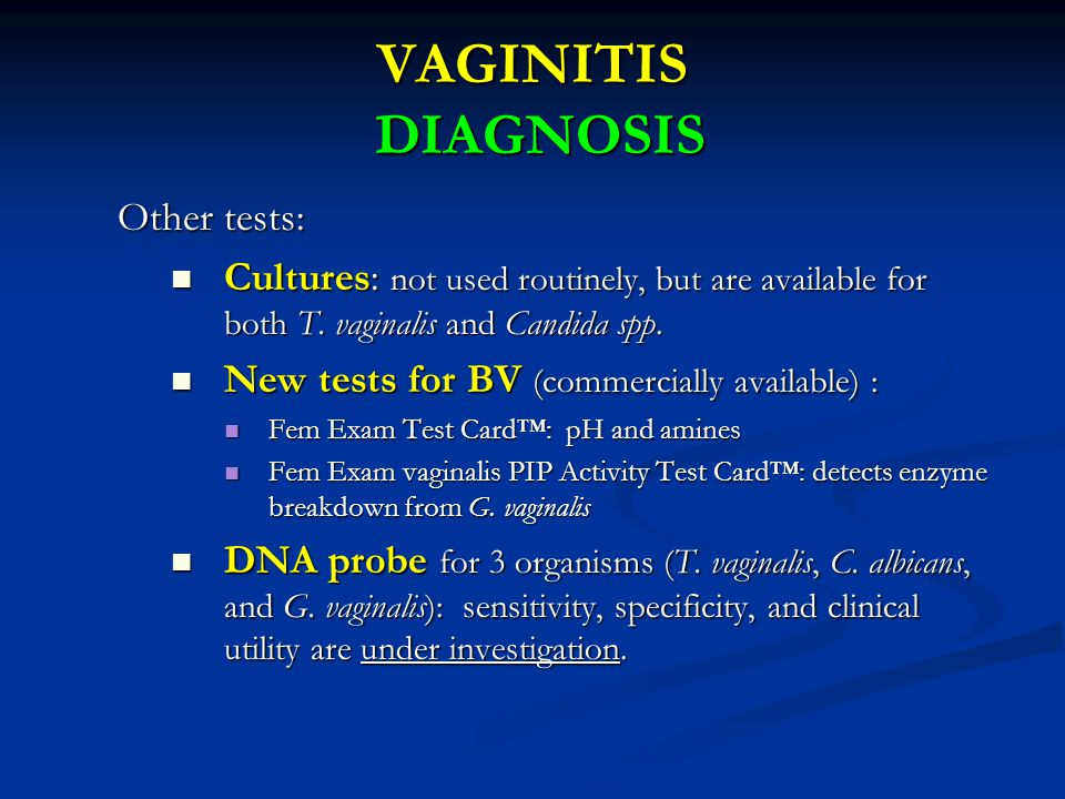 VAGINITIS DIAGNOSIS Other tests: