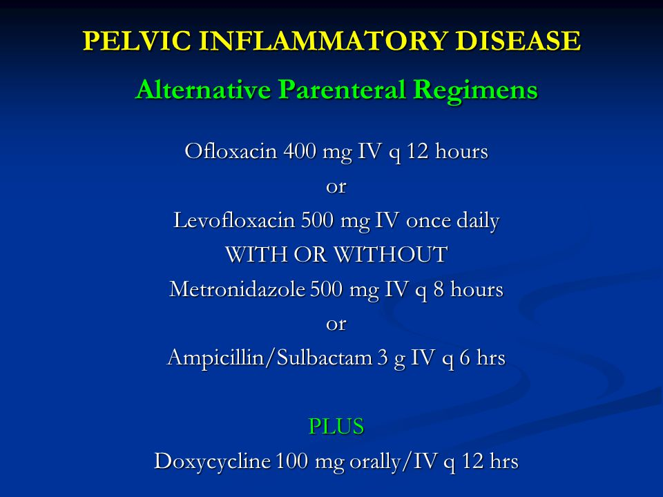 PELVIC INFLAMMATORY DISEASE Alternative Parenteral Regimens