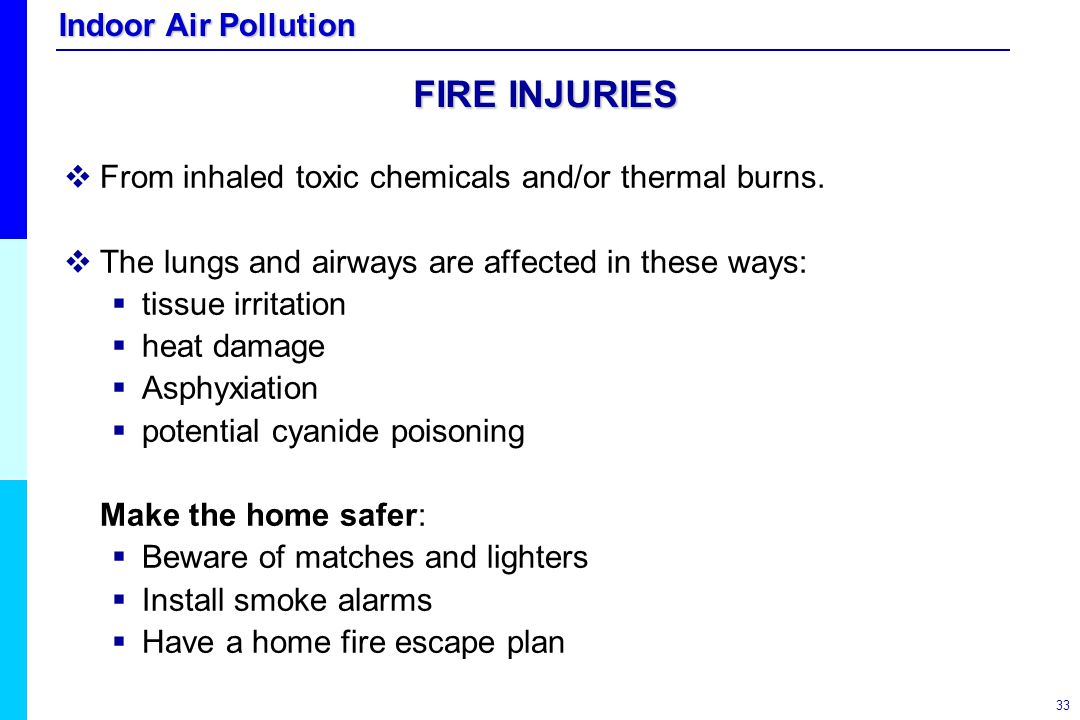 FIRE INJURIES From inhaled toxic chemicals and/or thermal burns.