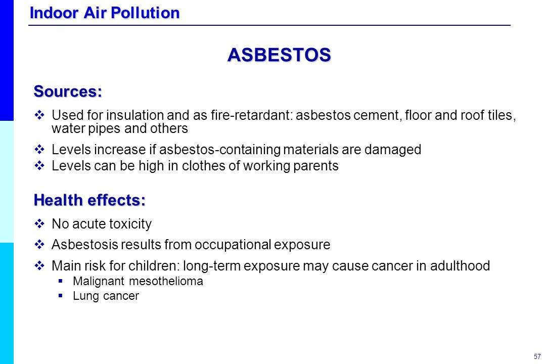 ASBESTOS Sources: Health effects: