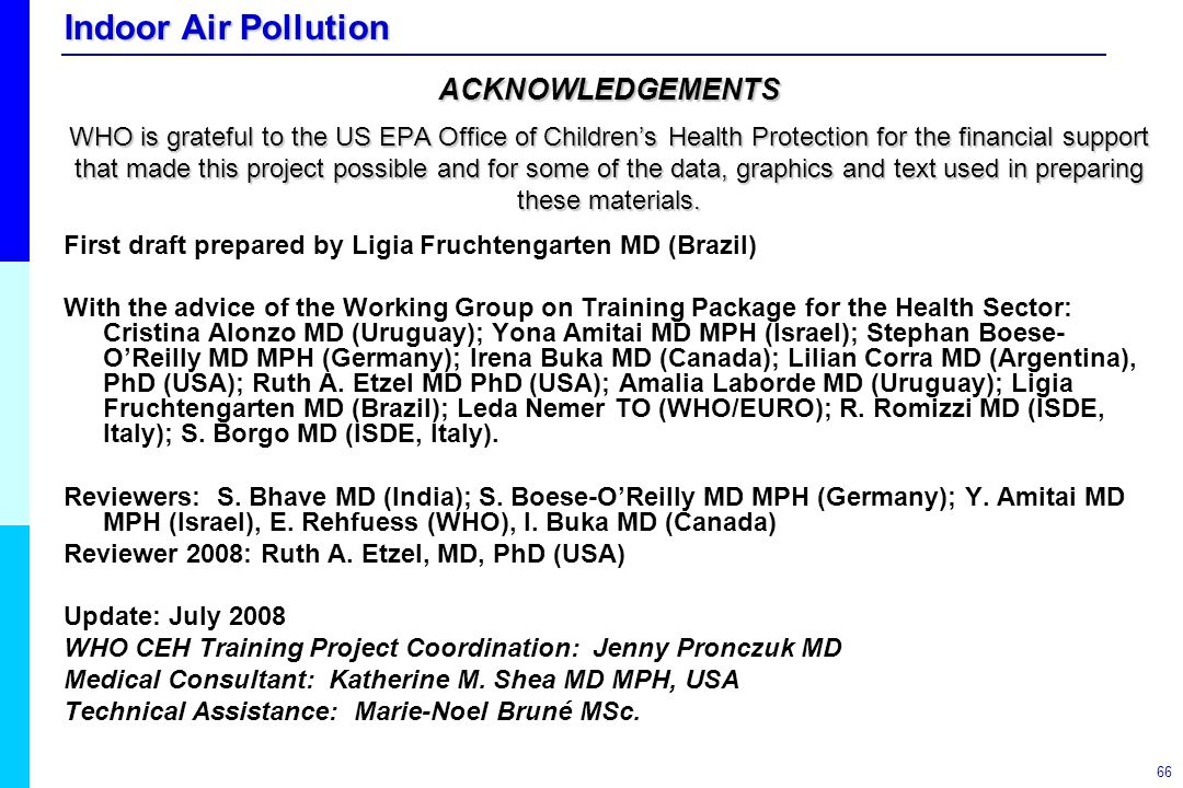 ACKNOWLEDGEMENTS WHO is grateful to the US EPA Office of Children's Health Protection for the financial support that made this project possible and for some of the data, graphics and text used in preparing these materials.