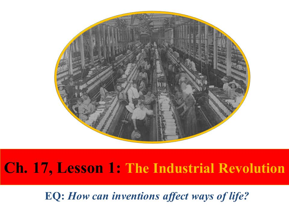 Ch. 17, Lesson 1: The Industrial Revolution