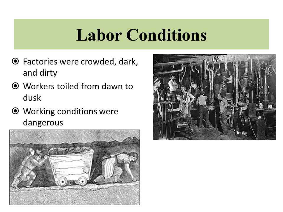 Labor Conditions Factories were crowded, dark, and dirty