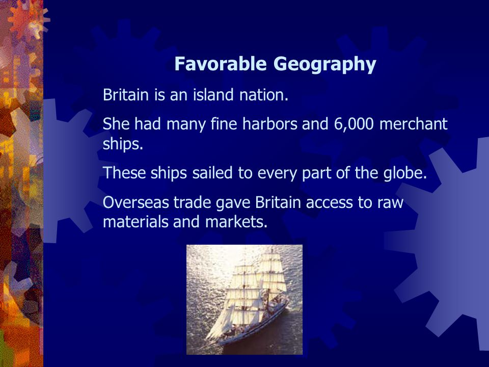 Favorable Geography Britain is an island nation.