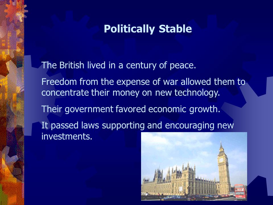 Politically Stable The British lived in a century of peace.