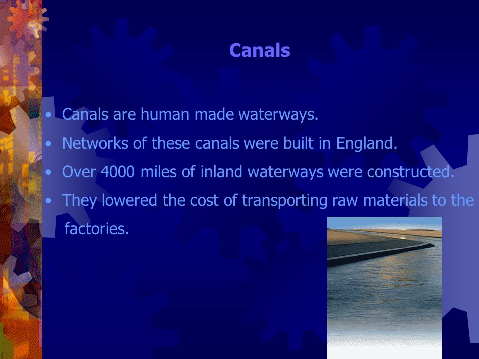 Canals Canals are human made waterways.