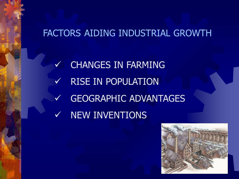 FACTORS AIDING INDUSTRIAL GROWTH