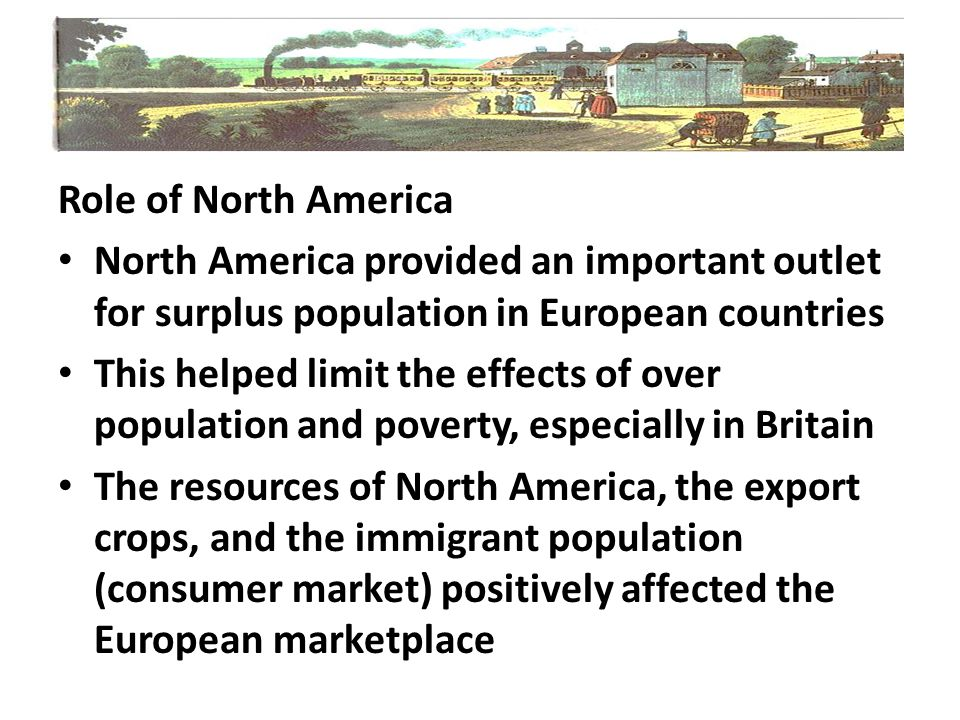Role of North America North America provided an important outlet for surplus population in European countries.