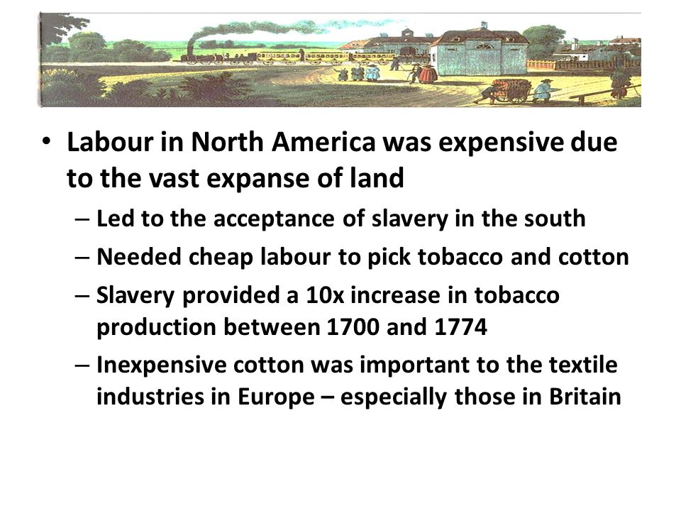 Labour in North America was expensive due to the vast expanse of land