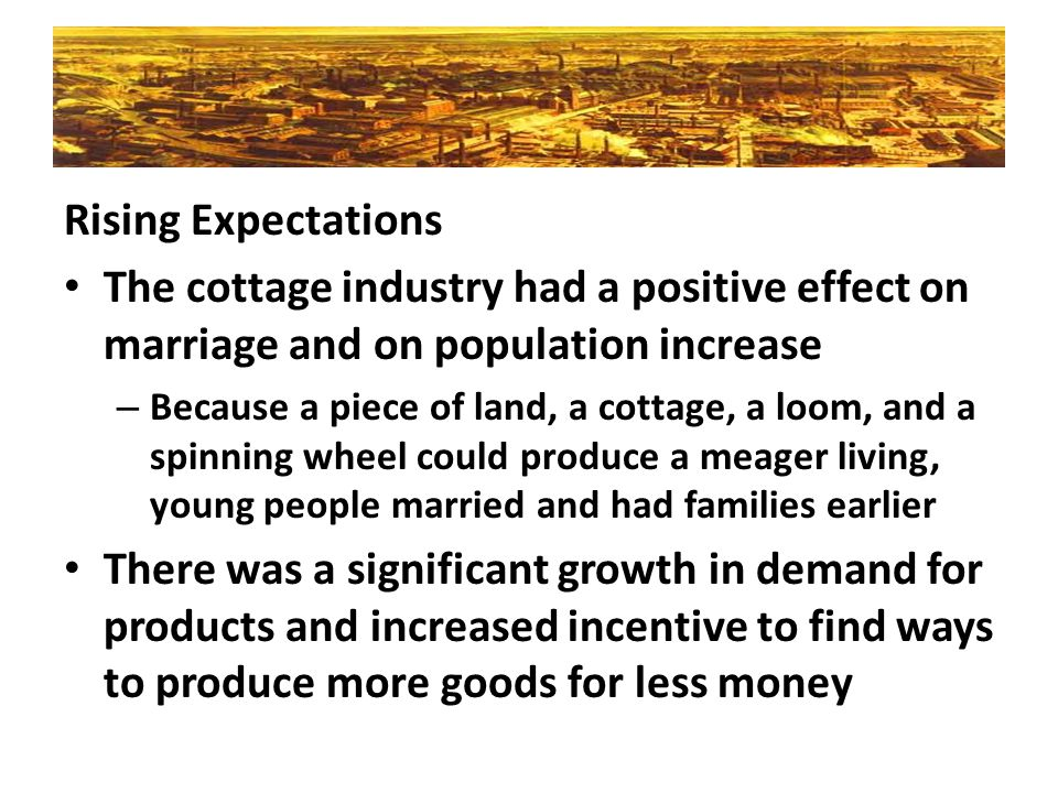 Rising Expectations The cottage industry had a positive effect on marriage and on population increase.
