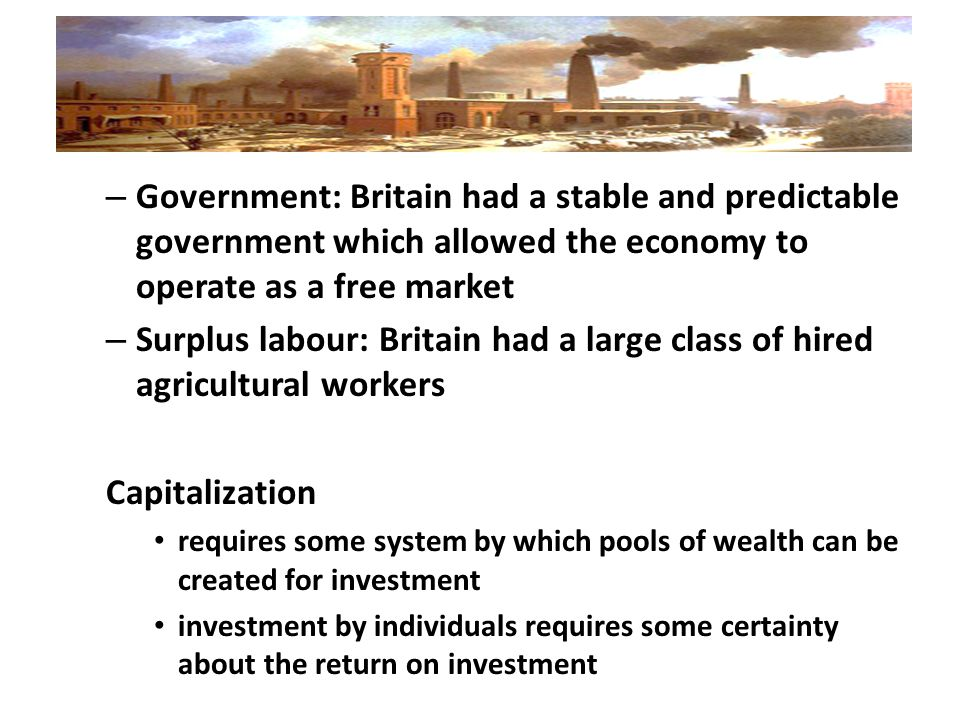 Government: Britain had a stable and predictable government which allowed the economy to operate as a free market