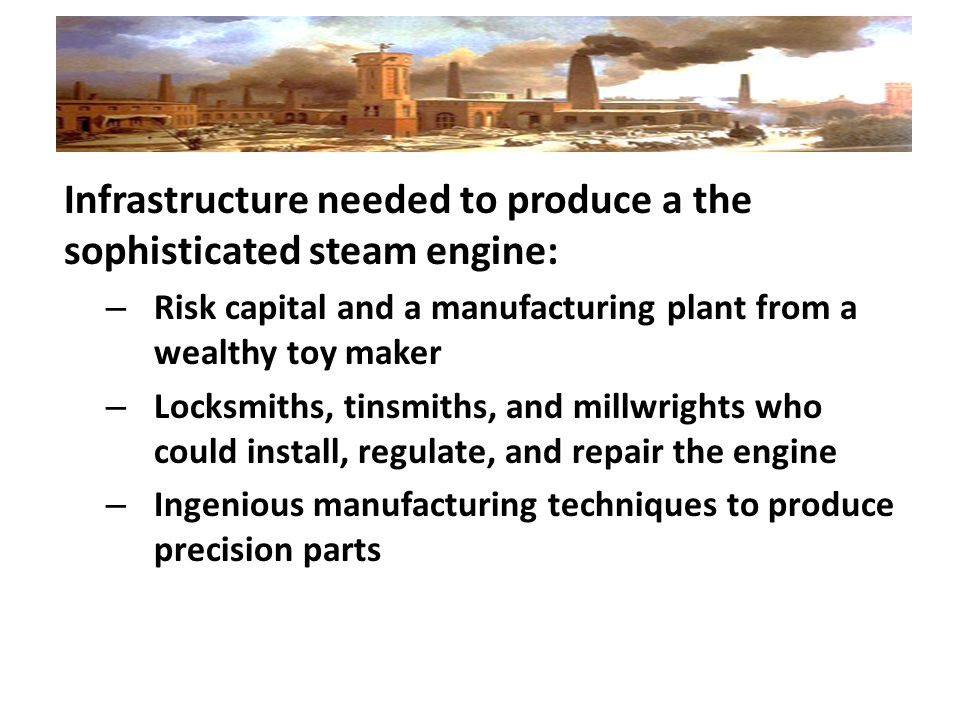 Infrastructure needed to produce a the sophisticated steam engine: