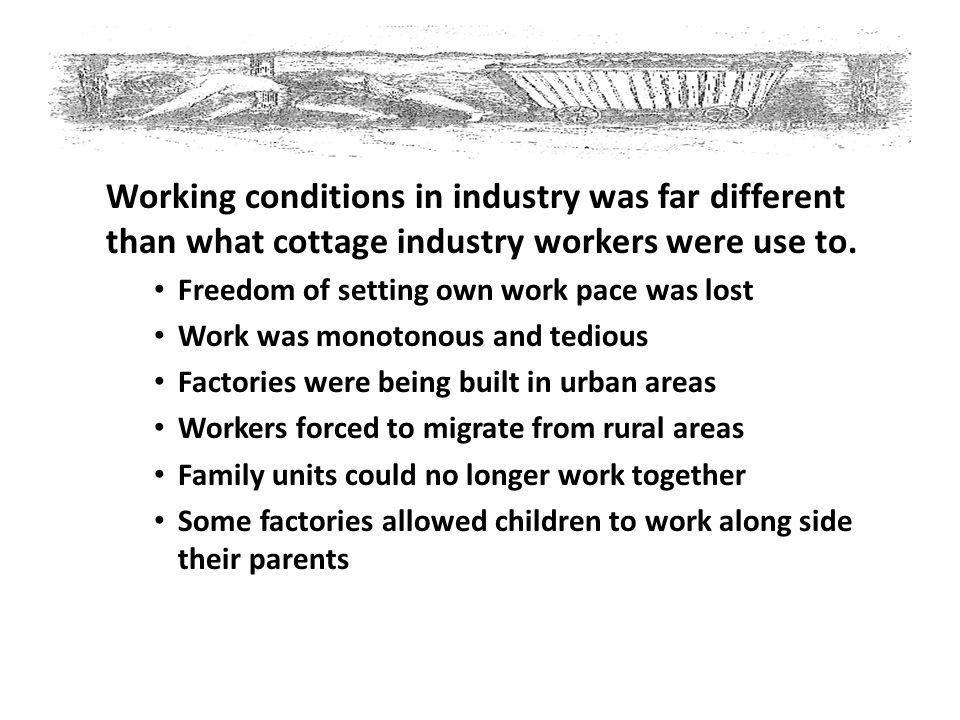 Working conditions in industry was far different than what cottage industry workers were use to.