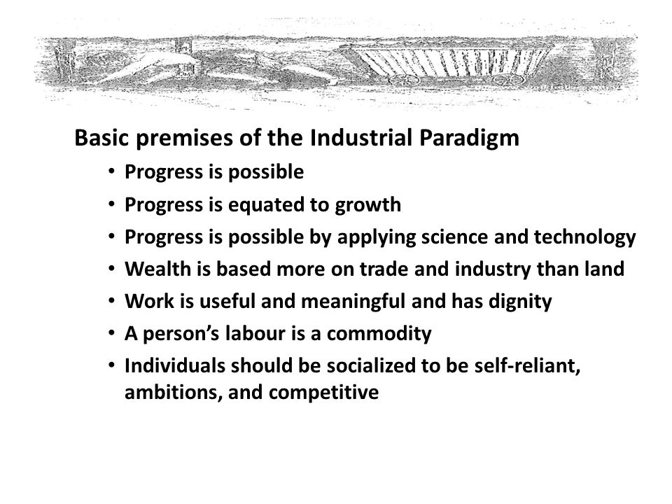 Basic premises of the Industrial Paradigm