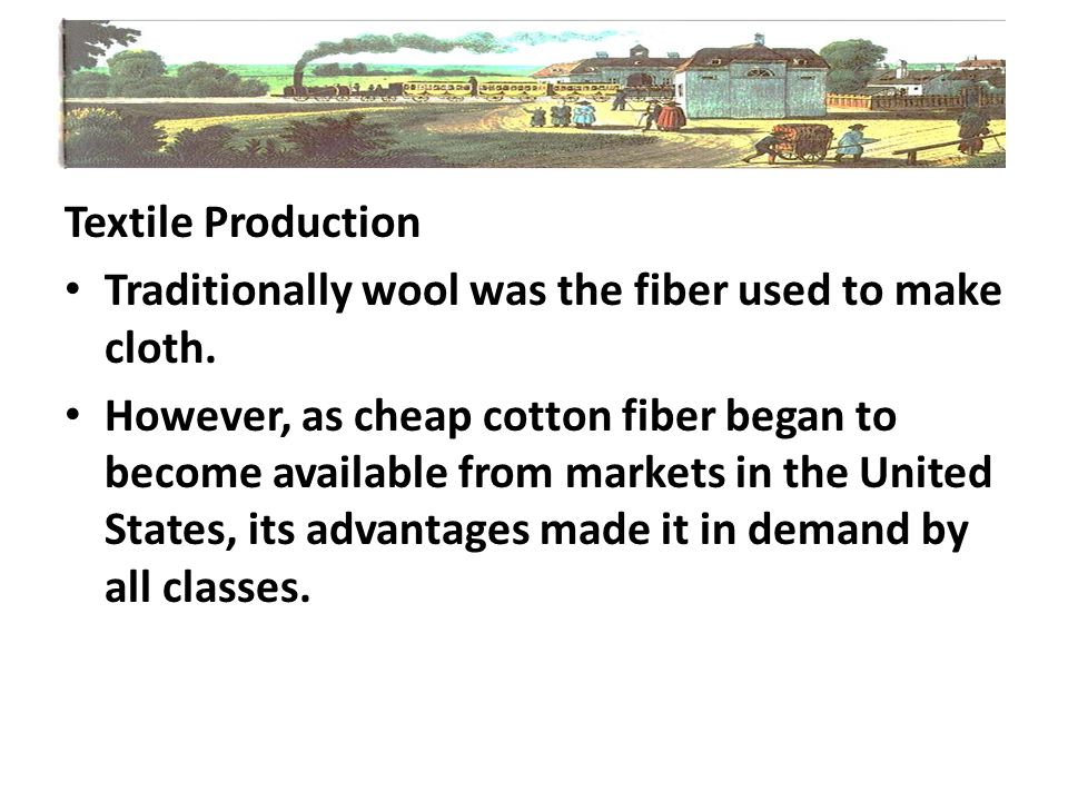 Textile Production Traditionally wool was the fiber used to make cloth.