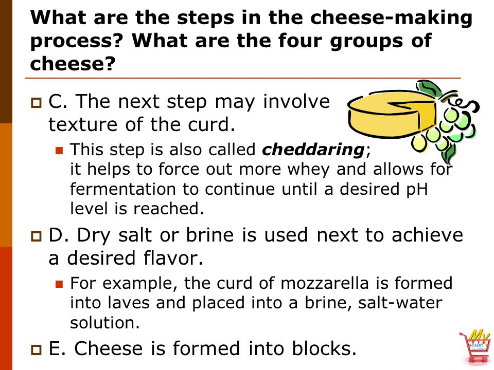 C. The next step may involve texture of the curd.