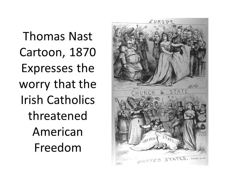 Thomas Nast Cartoon, 1870 Expresses the worry that the Irish Catholics threatened American Freedom
